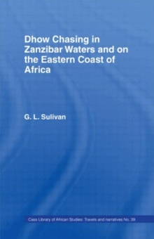 Dhow Chasing in Zanzibar Waters : And on the Eastern Coast of Africa. Narrative of Five Years' Experience in, Hardback Book