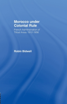 Morocco Under Colonial Rule : French Administration of Tribal Areas 1912-1956, Paperback / softback Book