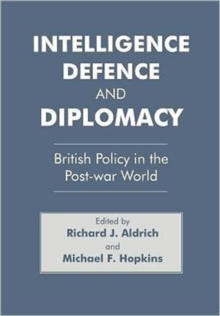 Intelligence, Defence and Diplomacy : British Policy in the Post-War World, Hardback Book