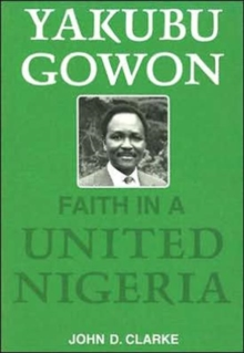 Yakubu Gowon : Faith in United Nigeria, Paperback / softback Book