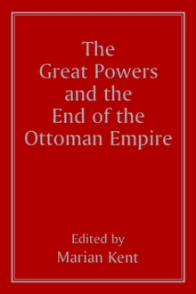 The Great Powers and the End of the Ottoman Empire, Paperback / softback Book