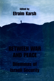 Between War and Peace : Dilemmas of Israeli Security, Paperback / softback Book