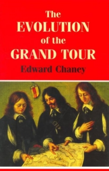 The Evolution of the Grand Tour : Anglo-Italian Cultural Relations since the Renaissance, Paperback / softback Book