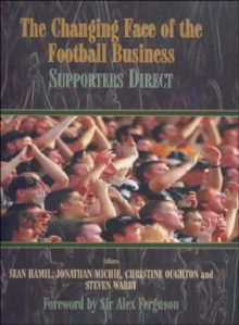 The Changing Face of the Football Business : Supporters Direct, Hardback Book