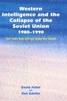 Western Intelligence and the Collapse of the Soviet Union : 1980-1990: Ten Years That Did Not Shake the World, Hardback Book