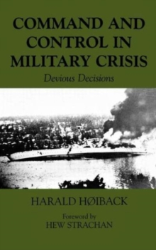 Command and Control in Military Crisis : Devious Decisions, Hardback Book