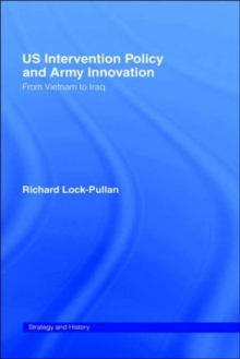 US Intervention Policy and Army Innovation : From Vietnam to Iraq, Hardback Book