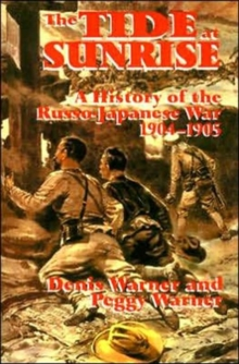 The Tide at Sunrise : A History of the Russo-Japanese War, 1904-05, Paperback Book