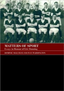 Matters of Sport : Essays in Honour of Eric Dunning, Paperback / softback Book