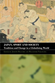 Japan, Sport and Society : Tradition and Change in a Globalizing World, Paperback Book