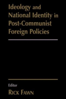 Ideology and National Identity in Post-communist Foreign Policy, Paperback / softback Book