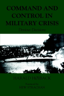Command and Control in Military Crisis : Devious Decisions, Paperback / softback Book
