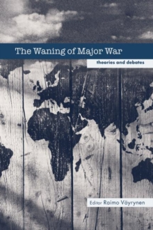 The Waning of Major War : Theories and Debates, Paperback / softback Book