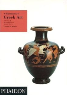 A Handbook of Greek Art : A Survey of the Visual Arts of Ancient Greece, Paperback Book