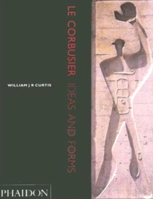 Le Corbusier : Ideas and Forms, Paperback Book