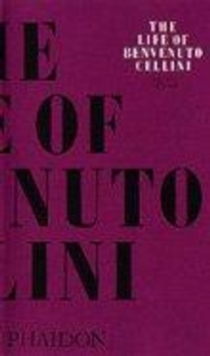 The Life of Benvenuto Cellini, Paperback Book