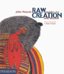 Raw Creation : Outsider Art and Beyond, Paperback Book