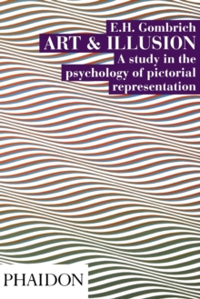 Art and Illusion : A Study in the Psychology of Pictorial Representation, Paperback Book