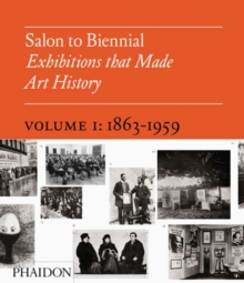 Salon to Biennial : Exhibitions that Made Art History, Volume 1: 1863-1959, Hardback Book