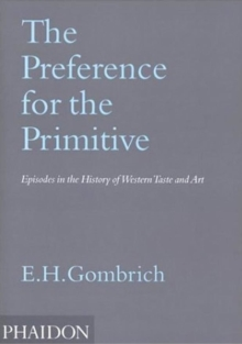 The Preference for the Primitive : Episodes in the History of Western Taste and Art, Paperback / softback Book
