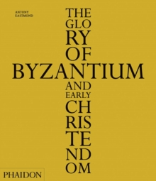 The Glory of Byzantium and Early Christendom, Hardback Book