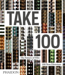 Take 100 : The Future of Film: 100 New Directors, Hardback Book