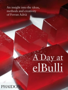 A Day at elBulli : An Insight into the Ideas, Methods and Creativity of Ferran Adria, Paperback Book