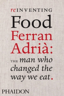 Reinventing Food; Ferran Adria: The Man Who Changed The Way We Eat, Hardback Book