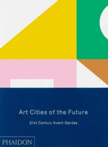 Art Cities of the Future : 21st-Century Avant-Gardes, Hardback Book