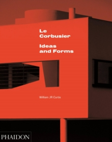 Le Corbusier : Ideas and Forms, Hardback Book