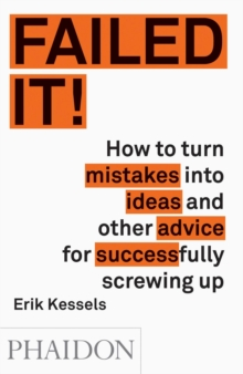 Failed it! : How to Turn Mistakes into Ideas and Other Advice for Successfully Screwing Up, Paperback Book