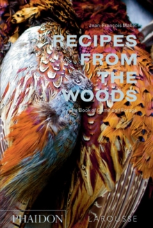 Recipes from the Woods : The Book of Game and Forage, Hardback Book