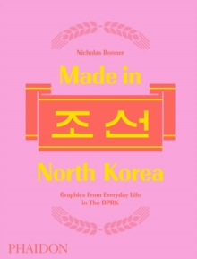 Made in North Korea : Graphics From Everyday Life in the DPRK, Hardback Book