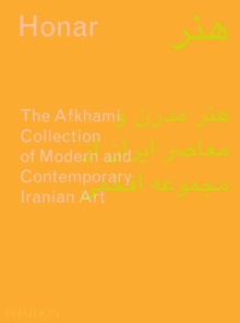 Honar : The Afkhami Collection of Modern and Contemporary Iranian Art, Hardback Book