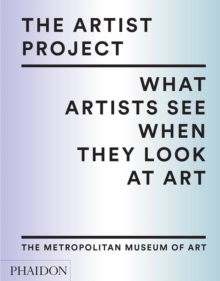 The Artist Project : What Artists See When They Look at Art, Hardback Book