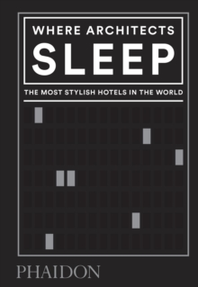 Where Architects Sleep : The Most Stylish Hotels in the World, Hardback Book