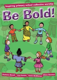 Be Bold! : Inspiring Primary School Collective Worship, Paperback Book