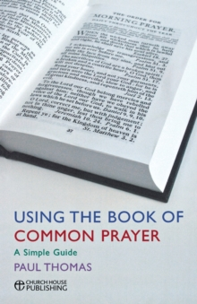 Using the Book of Common Prayer : A simple guide, Paperback / softback Book
