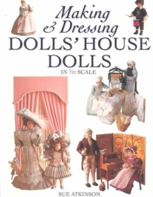 Making and Dressing Dolls' House Dolls : In 1/12 Scale, Paperback Book