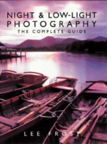 Night and Low-light Photography : The Complete Guide, Paperback Book