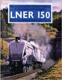 LNER 150 : The London and North Eastern - A Century and a Half of Progress, Paperback Book
