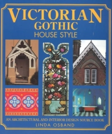 Victorian Gothic House Style : An Architectural and Interior Design Source Book, Paperback Book
