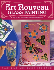 Art Nouveau Glass Painting : 20 Step-by-Step Projects for Simply Beautiful Results, Paperback / softback Book