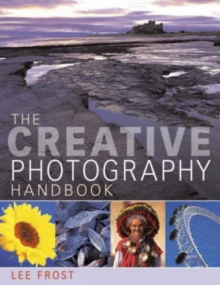 The Creative Photography Handbook : A Sourcebook of Over 70 Techniques and Ideas, Paperback Book