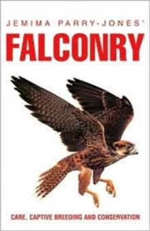 Jemima Parry-Jones' Falconry : Care, Captive Breeding and Conservation, Paperback Book