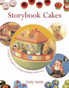 Storybook Cakes : A Step-by-step Guide to Creating Enchanting Novelty Cakes, Paperback Book