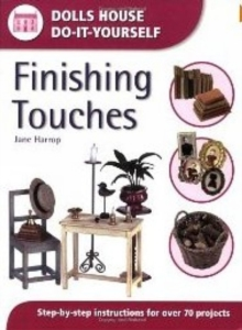 Finishing Touches : Step-by-step Instructions for Over 70 Projects (Dolls' House Do-It-Yourself), Paperback Book