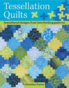 Tessellation Quilts : Sensational Designs from Interlocking Patterns, Paperback / softback Book