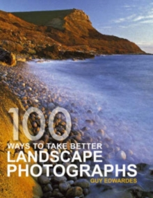 100 Ways To Take Better Landscape Photographs, Paperback Book
