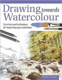 Drawing Towards Watercolour : Exercises and Techniques for Improving Your Paintings, Hardback Book